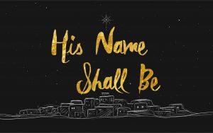 His Name Shall Be | E-Bulletin